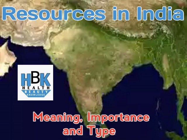 Resources in India - Meaning, Importance and Type