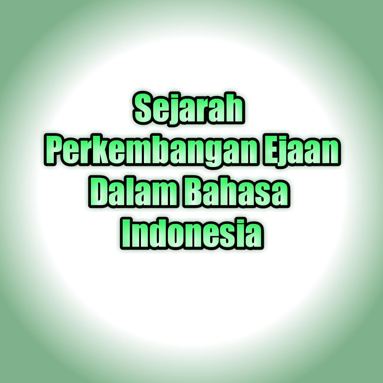 Fathur Rohman Sejarah Perkembangan Ejaan Dalam Bahasa Indonesia