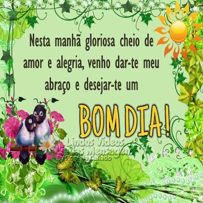 Nesta manhã gloriosa cheio de amor e alegria, venho dar-te meu  abraço e desejar-te um BOM DIA!