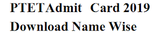 PTET ADMIT CARD 2019 Step by Step Name Wise Download
