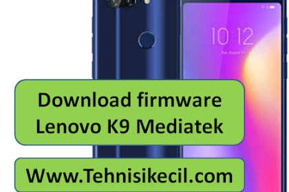 Download firmware Lenovo K9 Mediatek File Free