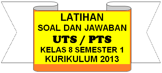 Soal dan Jawaban Soal UTS PTS Kelas 8 SMP MTS Semester 1 (Ganjil) Tahun 2021 / 2022 Kurikulum 2013