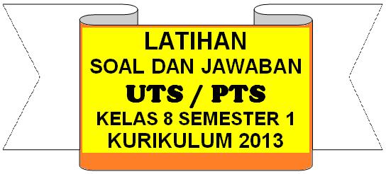 SOAL UTS / PTS KELAS 8 SEMESTER 1 (GANJIL) KURIKULUM 2013
