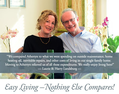 """We compared Athertyn to what we were spending on outside maintenance, home heating oil, inevitable repairs, and other costs of living in our single family home. Moving to Athertyn relieved us of all these expenditures.  We really enjoy living here!"" - laurie & Harry Landsburg"