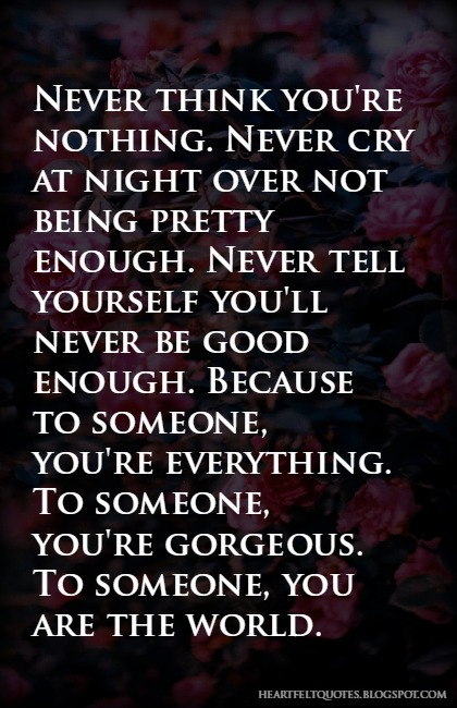 Never Think Youre Nothing Heartfelt Love And Life Quotes