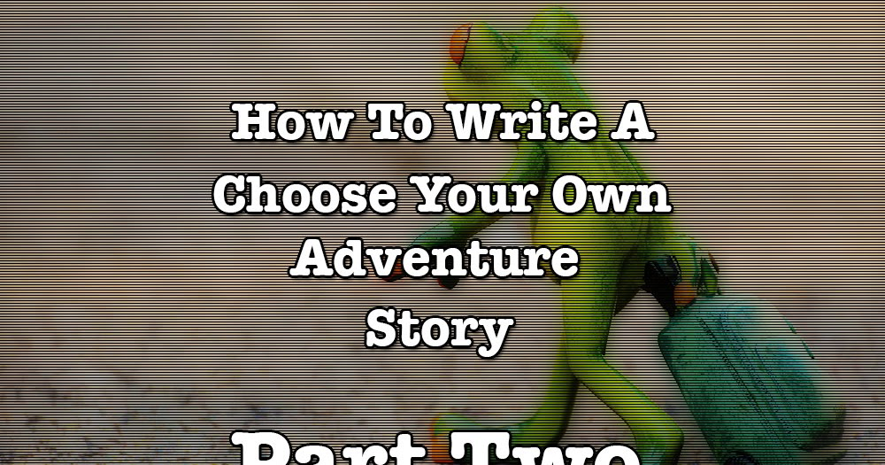 Karen Woodward How To Write A Choose Your Own Adventure
