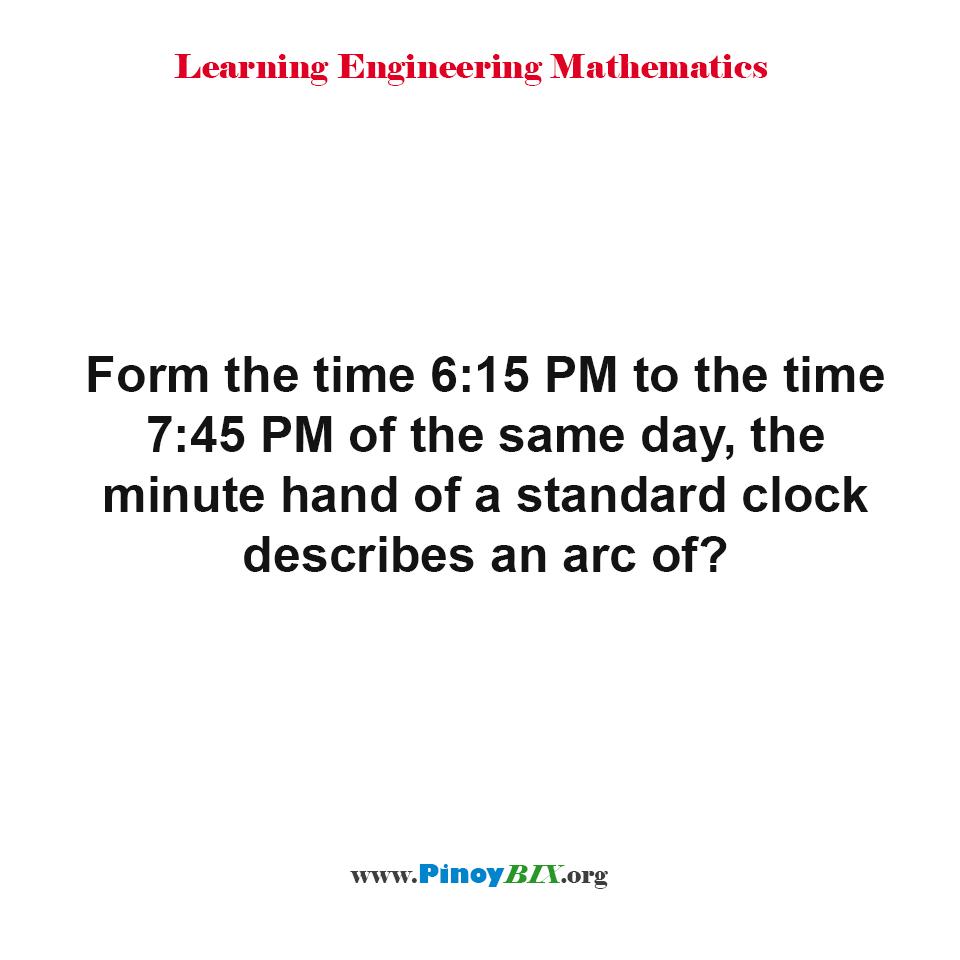 The minute hand of a standard clock describes an arc of?