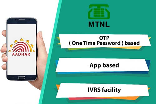 Link Aadhaar with MTNL through OTP based, App based & IVRS Facility Methods