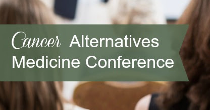 Cancer Alternatives Medicine Conference, March 2-4, 2017