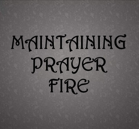 How To Maintain The Fire Of Prayers