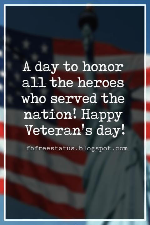 Veterans Day Quotes, Veterans Day Messages, A day to honor all the heroes who served the nation! Happy Veteran's day!