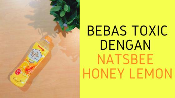 Bebas Toxic Dengan Natsbee Honey Lemon