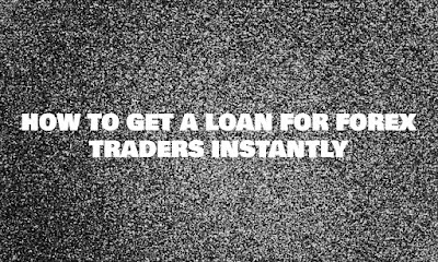 How To Get A Loan For Forex Traders Instantly. Forex, Loan, Get, Invest, Investment, Traders, Instantly, Funding, Lenders, Capital, Fast,How
