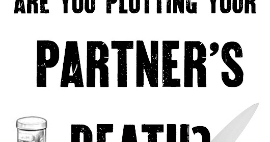 Are You Plotting Your Partner's Death?? (Getting Real Serious Now - Part III)