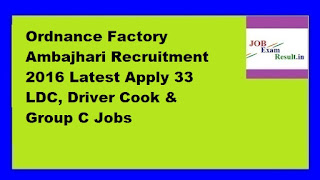Ordnance Factory Ambajhari Recruitment 2016 Latest Apply 33 LDC, Driver Cook & Group C Jobs