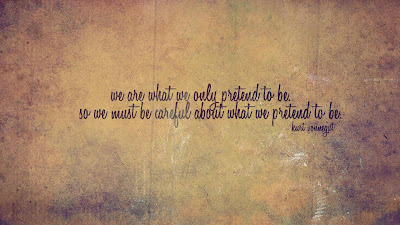 Quotes About Life And Happiness Tumblr: we are what we only pretend to be so me must be careful what we pretend to be