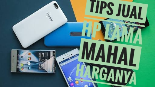 Cara Jitu HP smartphone Android Second terjual mahal