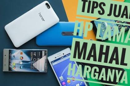 Tips biar HP smartphone Android Second terjual mahal