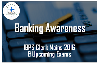 Important Banking Awareness Questions for IBPS Clerk Mains 2016
