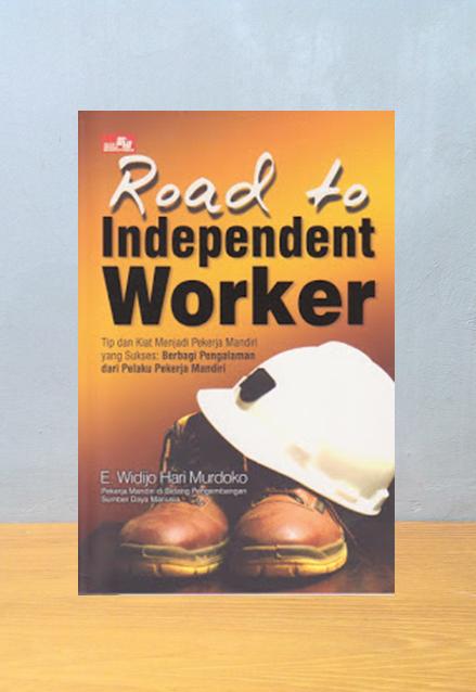 ROAD TO INDEPENDENT WORKER, E. Widijo Hari Murdoko
