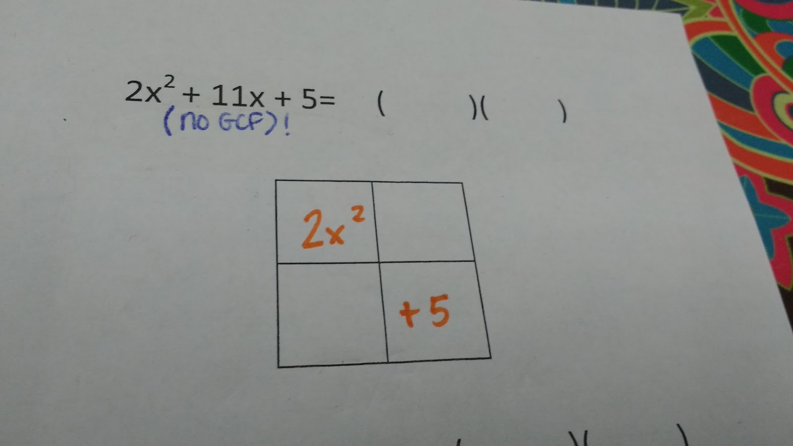 This Takes Care Of The 2x^2 And The 5 From 2x^2 + 11x + 5 The 11x Term  Tells Me That My Two Missing Boxes Add To 11x