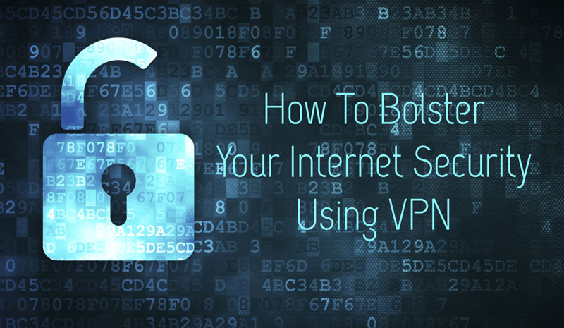 Bolster Your Internet Security Using VPN