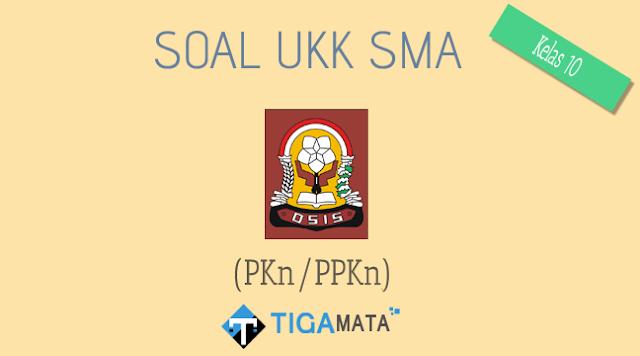 Download Soal PKn/PPKn Kelas 10 Semester 2 dan Kunci Jawaban (UKK / UAS)