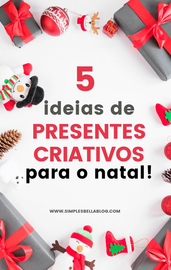 Inspire-se: 5 ideias de presentes criativos para o natal!