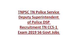 Tamil Nadu TNPSC TN Police Service Deputy Superintendent of Police DSP Recruitment TN CCS-1 Exam 2019 56 Govt Jobs