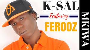 K SAL ft  FERUZI (FEROOZ) - MKIWA