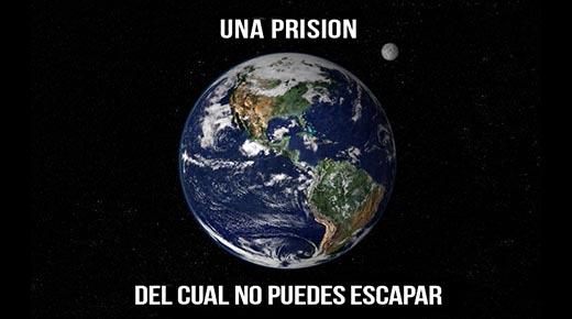¿Es la Tierra una prisión?