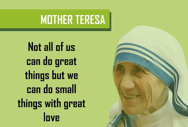 Quote by MOTHER TERESA - Not all of us can do great things but we can do small things with great love