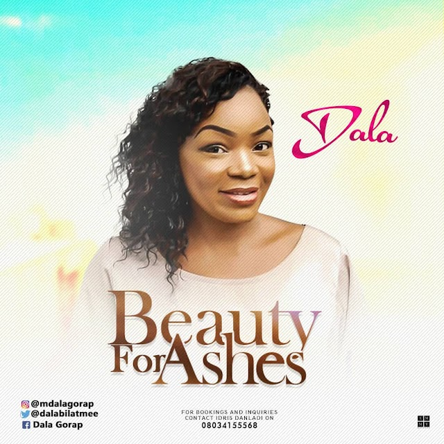 DALA RELEASES DUAL SINGLE- BEAUTY FOR ASHES & YOU'RE  WORTHY