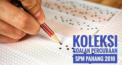 Koleksi Soalan Percubaan SPM Pahang 2018