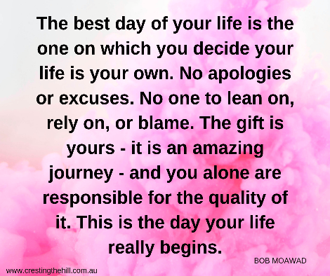 The best day of your life is the one on which you decide your life is your own.