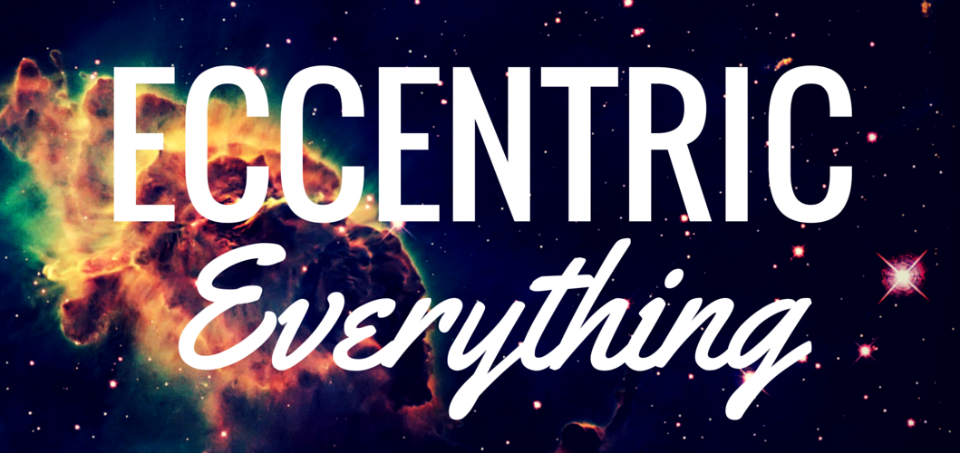 Eccentric Everything
