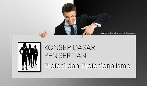 Konsep Dasar dan Pengertian Profesi dalam Pendidikan