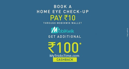 Pay Rs.10 for LensKart Home Eye Check up and Get Rs 100 Mobikwik money cashback