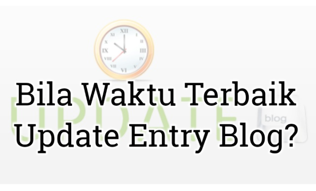 Bila Waktu Terbaik Update Entry Blog?