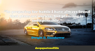 """In preparing for battle I have always found that plans are useless, but planning is indispensable.""  ― Dwight D. Eisenhower"