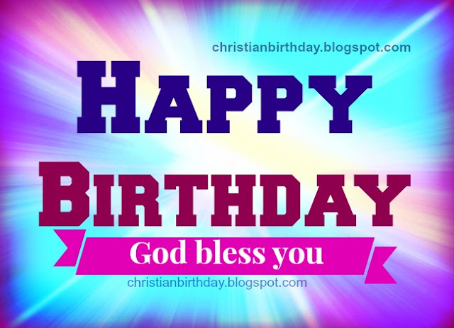 Christian birthday images for women or men, for son or daughter, nice christian quotes for birthdaywith God bless you wishes by Mery Bracho.