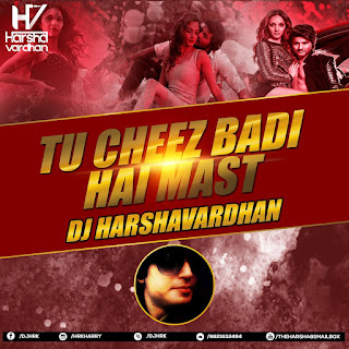 2017-Tu-Cheez-Badi-Hai-Mast-Machine-Dj-Harshavardhan-Mix