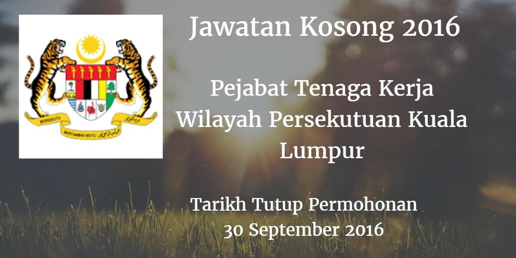 Jawatan Kosong Pejabat Tenaga Kerja Wilayah Persekutuan Kuala Lumpur 30 September 2016