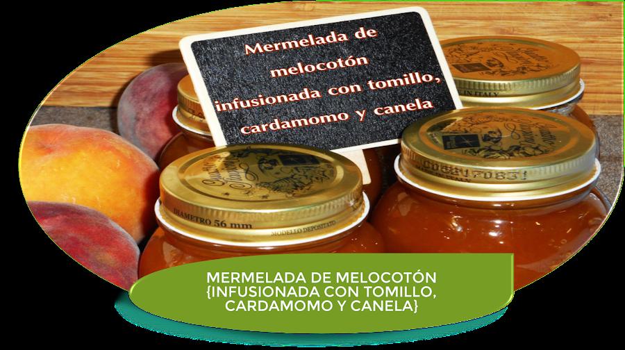 """MERMELADA DE MELOCOTÃ""""N INFUSIONADA CON TOMILLO, CARDAMOMO Y CANELA"""