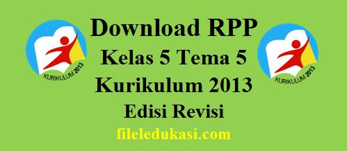 Download Rpp Kelas 5 Tema 5 K-2013 Edisi Revisi