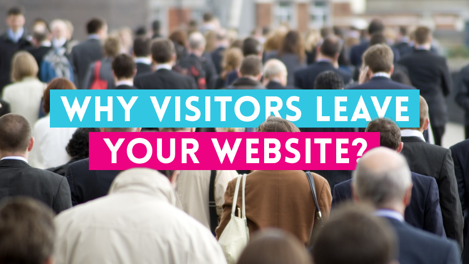 7 Major Reasons Why Visitors Leave Your Website 3