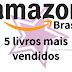 Livros | Os cinco mais vendidos na Amazon do Brasil.