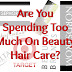 Are You Spending Too Much On Beauty Hair Care?