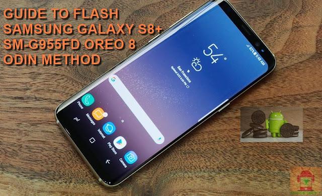 Guide To Flash Samsung Galaxy S8+ SM-G955FD Oreo 8.0.0 Odin Method Tested Firmware All Regions