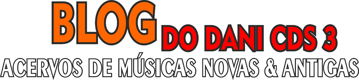 BLOG DO DANI CDS 3 ACERVOS DE MÚSICAS NOVAS E ANTIGAS